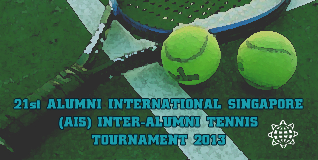 21St Alumni International Singapore (AIS) Inter-Alumni Tennis Tournament 2013